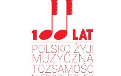 Polsko Żyj! Muzyczna Tożsamość Niepodległej !